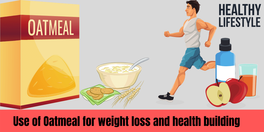 Use of Oatmeal for weight loss and health building