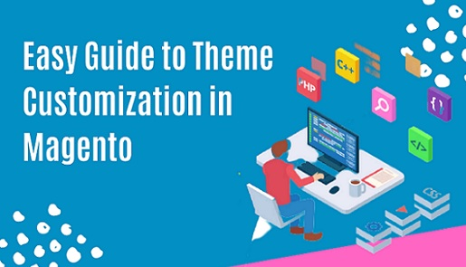 Easy Guide to Theme Customization in Magento