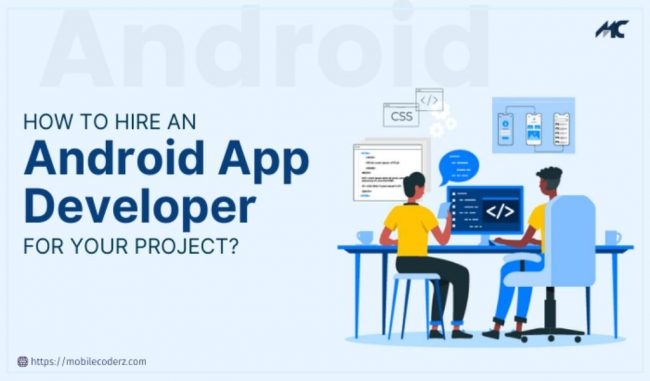 How to Hire an Android App Developer for Your Project in 2021?