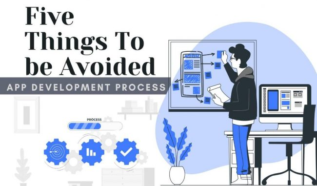 Five Things To be Avoided While Planning App Development Process:
