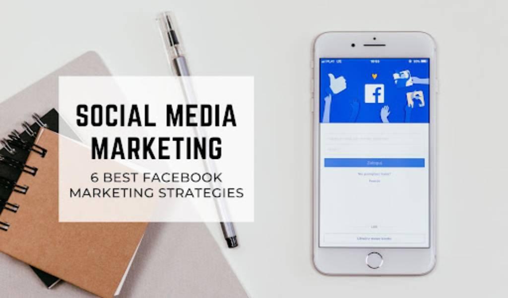 Social Media Marketing: Best Facebook Marketing Strategies